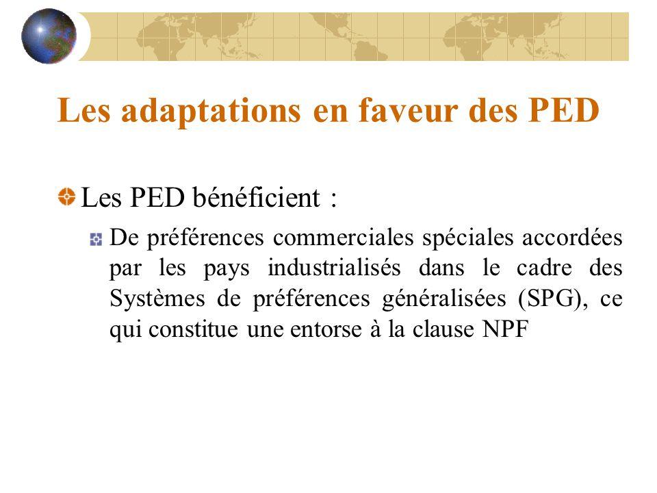 Les adaptations en faveur des PED Les PED bénéficient : De préférences commerciales spéciales accordées par les pays industrialisés dans le cadre des