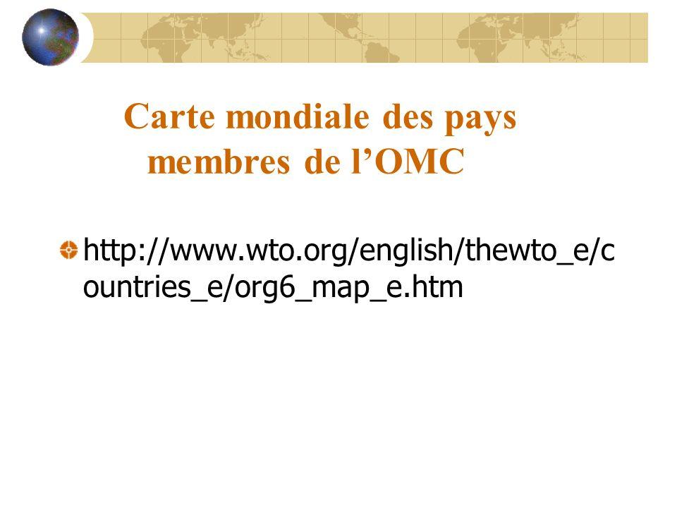 Carte mondiale des pays membres de l'OMC http://www.wto.org/english/thewto_e/c ountries_e/org6_map_e.htm