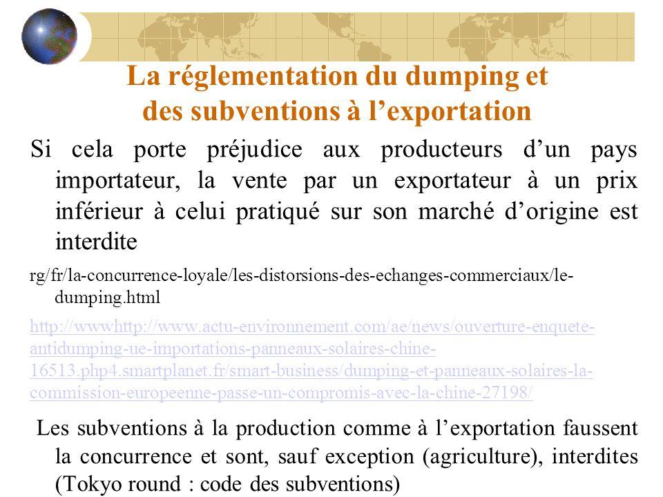 La réglementation du dumping et des subventions à l'exportation Si cela porte préjudice aux producteurs d'un pays importateur, la vente par un exporta