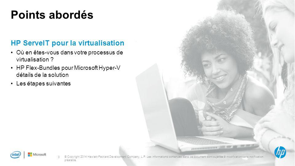 3 Points abordés HP ServeIT pour la virtualisation Où en êtes-vous dans votre processus de virtualisation ? HP Flex-Bundles pour Microsoft Hyper-V dét