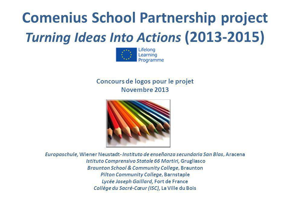 Comenius School Partnership project Turning Ideas Into Actions (2013-2015) Concours de logos pour le projet Novembre 2013 Europaschule, Wiener Neustad