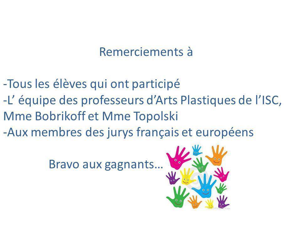 Remerciements à -Tous les élèves qui ont participé -L' équipe des professeurs d'Arts Plastiques de l'ISC, Mme Bobrikoff et Mme Topolski -Aux membres d