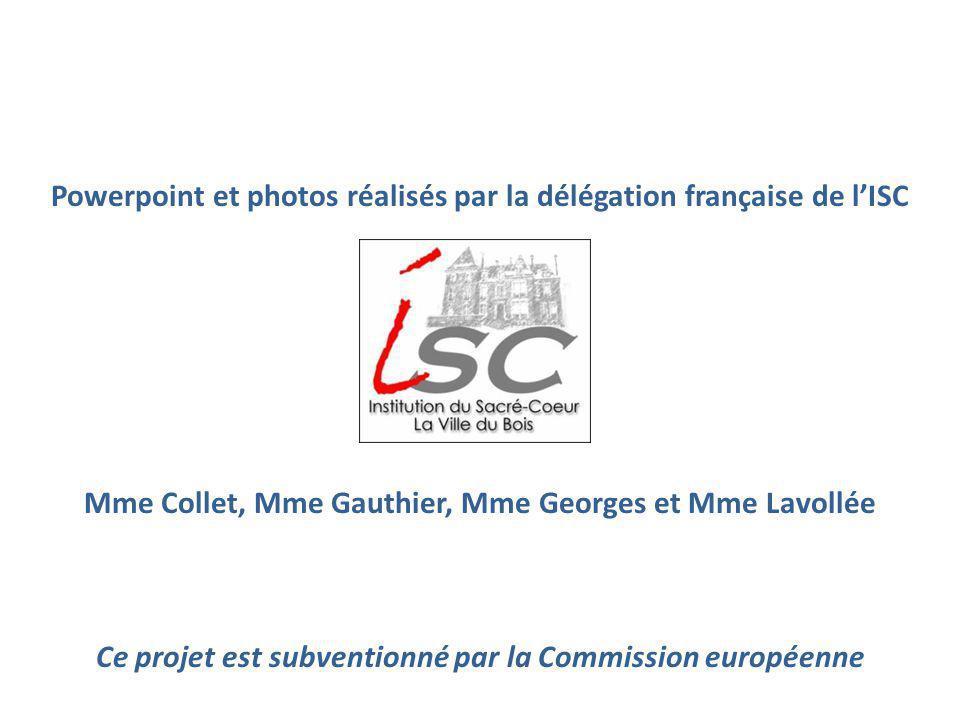 Powerpoint et photos réalisés par la délégation française de l'ISC Mme Collet, Mme Gauthier, Mme Georges et Mme Lavollée Ce projet est subventionné pa