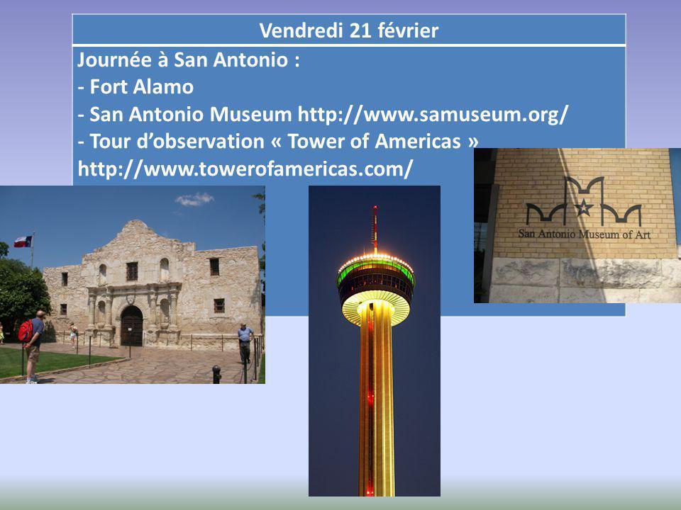 Vendredi 21 février Journée à San Antonio : - Fort Alamo - San Antonio Museum http://www.samuseum.org/ - Tour d'observation « Tower of Americas » http://www.towerofamericas.com/