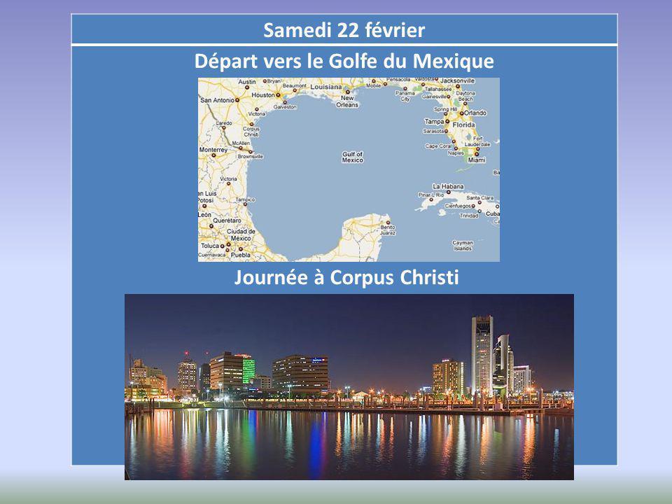 Samedi 22 février Départ vers le Golfe du Mexique Journée à Corpus Christi