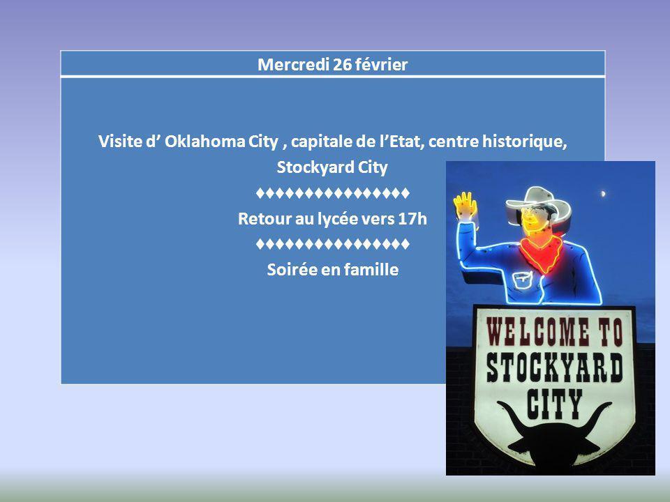 Mercredi 26 février Visite d' Oklahoma City, capitale de l'Etat, centre historique, Stockyard City ♦♦♦♦♦♦♦♦♦♦♦♦♦♦♦♦ Retour au lycée vers 17h ♦♦♦♦♦♦♦♦♦