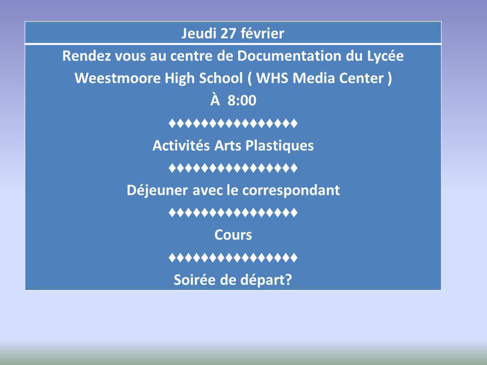 Jeudi 27 février Rendez vous au centre de Documentation du Lycée Weestmoore High School ( WHS Media Center ) À 8:00 ♦♦♦♦♦♦♦♦♦♦♦♦♦♦♦♦ Activités Arts Pl