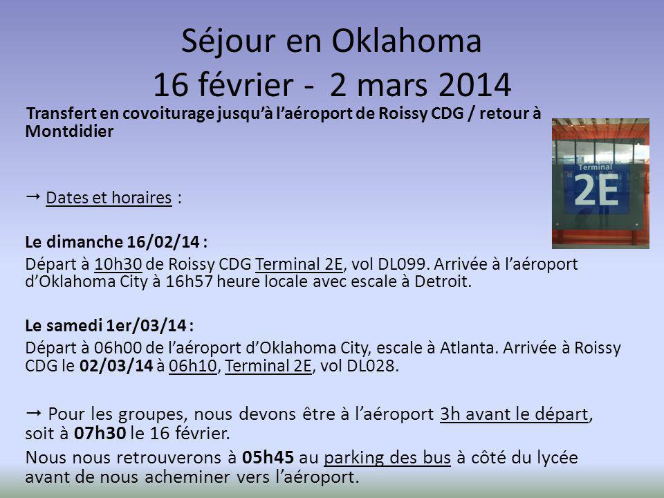 Séjour en Oklahoma 16 février - 2 mars 2014 Transfert en covoiturage jusqu'à l'aéroport de Roissy CDG / retour à Montdidier  Dates et horaires : Le dimanche 16/02/14 : Départ à 10h30 de Roissy CDG Terminal 2E, vol DL099.