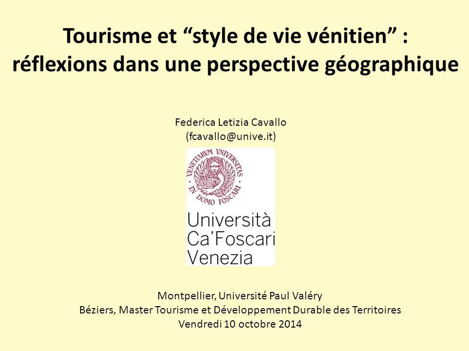 """Tourisme et """"style de vie vénitien"""" : réflexions dans une perspective géographique Federica Letizia Cavallo (fcavallo@unive.it) Montpellier, Universit"""