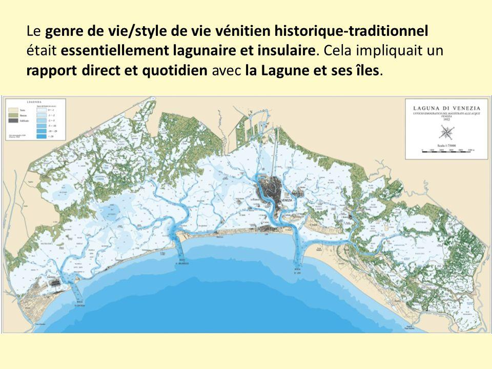Le genre de vie/style de vie vénitien historique-traditionnel était essentiellement lagunaire et insulaire.