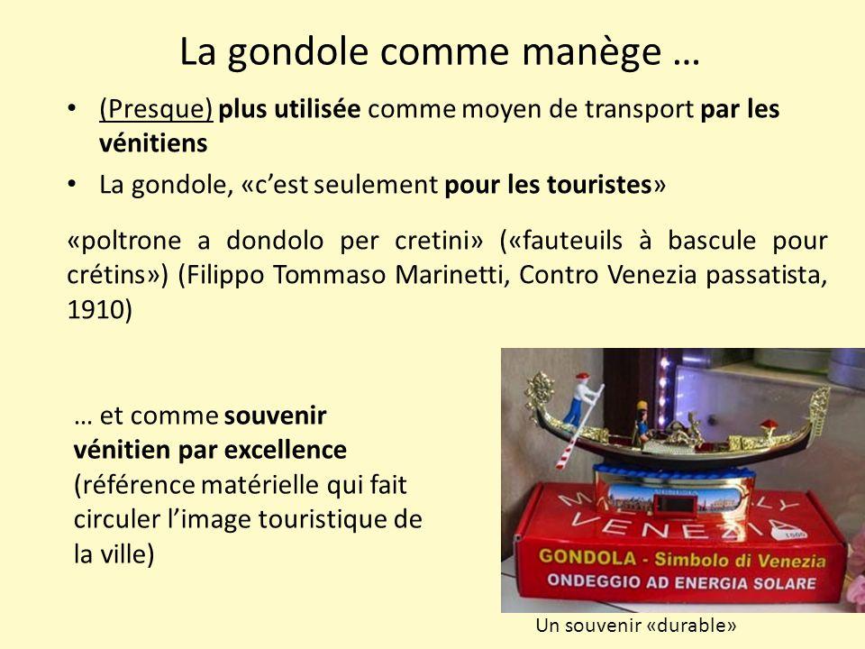 La gondole comme manège … (Presque) plus utilisée comme moyen de transport par les vénitiens La gondole, «c'est seulement pour les touristes» «poltron