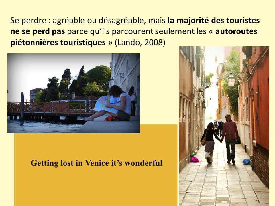 Se perdre : agréable ou désagréable, mais la majorité des touristes ne se perd pas parce qu'ils parcourent seulement les « autoroutes piétonnières touristiques » (Lando, 2008)