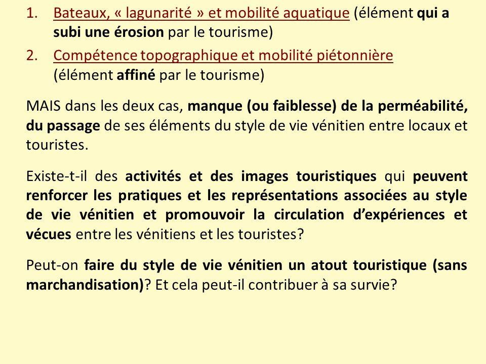 1.Bateaux, « lagunarité » et mobilité aquatique (élément qui a subi une érosion par le tourisme) 2.Compétence topographique et mobilité piétonnière (é