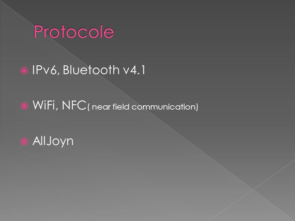  IPv6, Bluetooth v4.1  WiFi, NFC ( near field communication)  AllJoyn