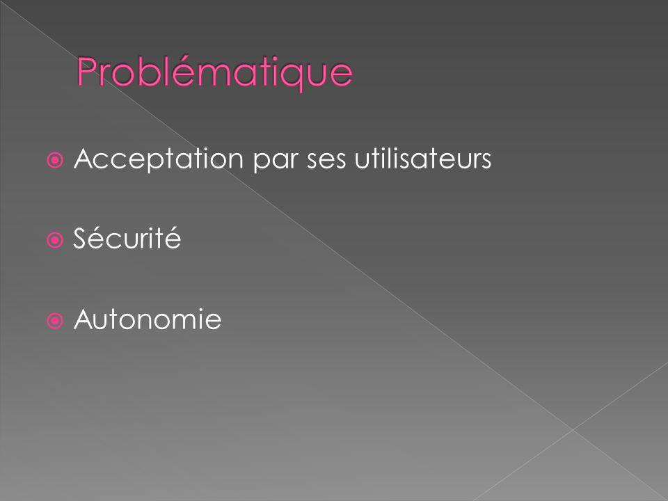  Acceptation par ses utilisateurs  Sécurité  Autonomie