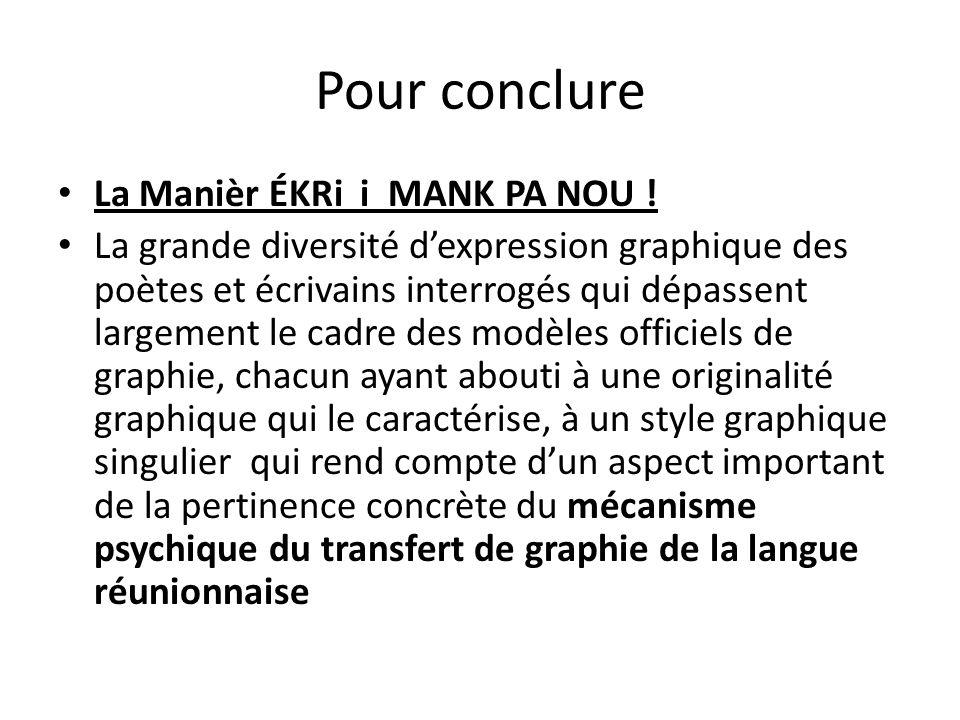 Pour conclure La Manièr ÉKRi i MANK PA NOU ! La grande diversité d'expression graphique des poètes et écrivains interrogés qui dépassent largement le