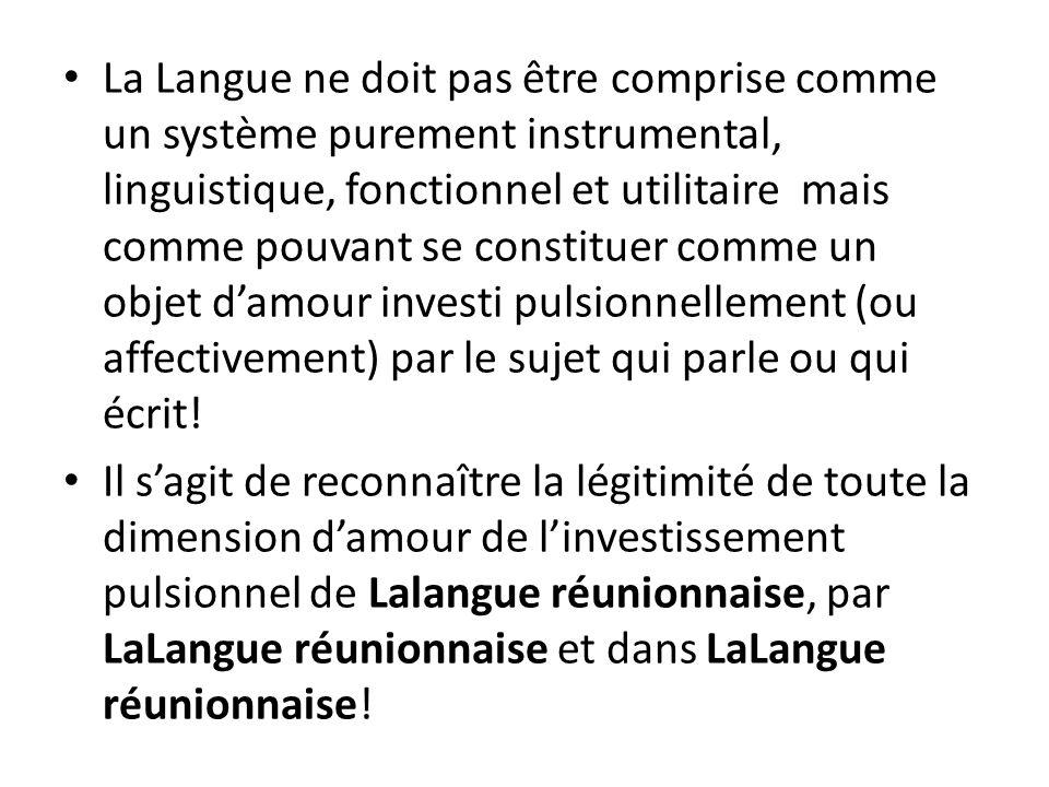 La Langue ne doit pas être comprise comme un système purement instrumental, linguistique, fonctionnel et utilitaire mais comme pouvant se constituer c
