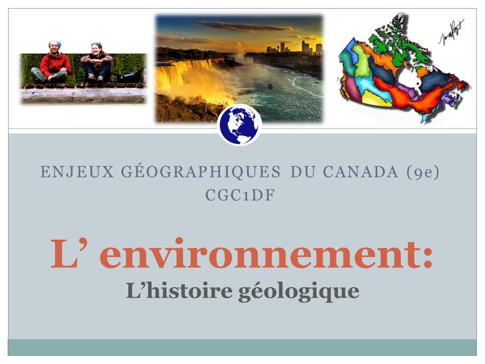 ENJEUX GÉOGRAPHIQUES DU CANADA (9e) CGC1DF L' environnement: L'histoire géologique Canadian War Museum