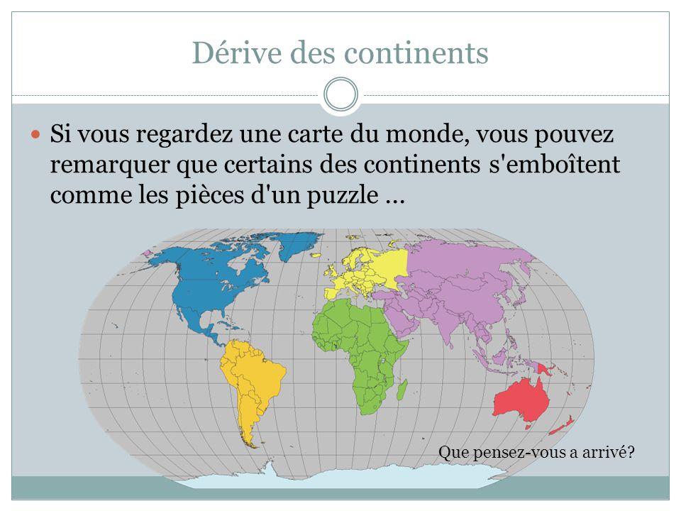 Dérive des continents Si vous regardez une carte du monde, vous pouvez remarquer que certains des continents s'emboîtent comme les pièces d'un puzzle.