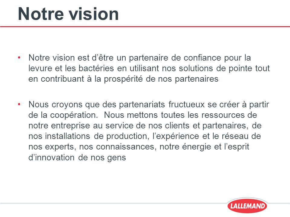 Notre vision Notre vision est d'être un partenaire de confiance pour la levure et les bactéries en utilisant nos solutions de pointe tout en contribua