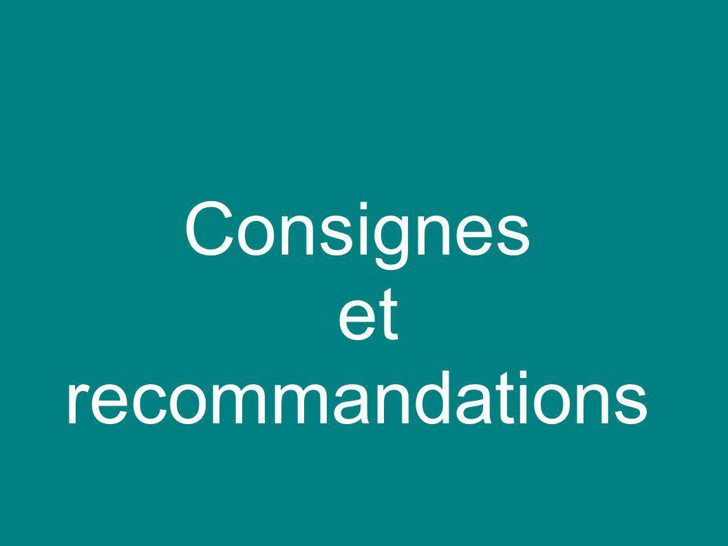 Consignes et recommandations