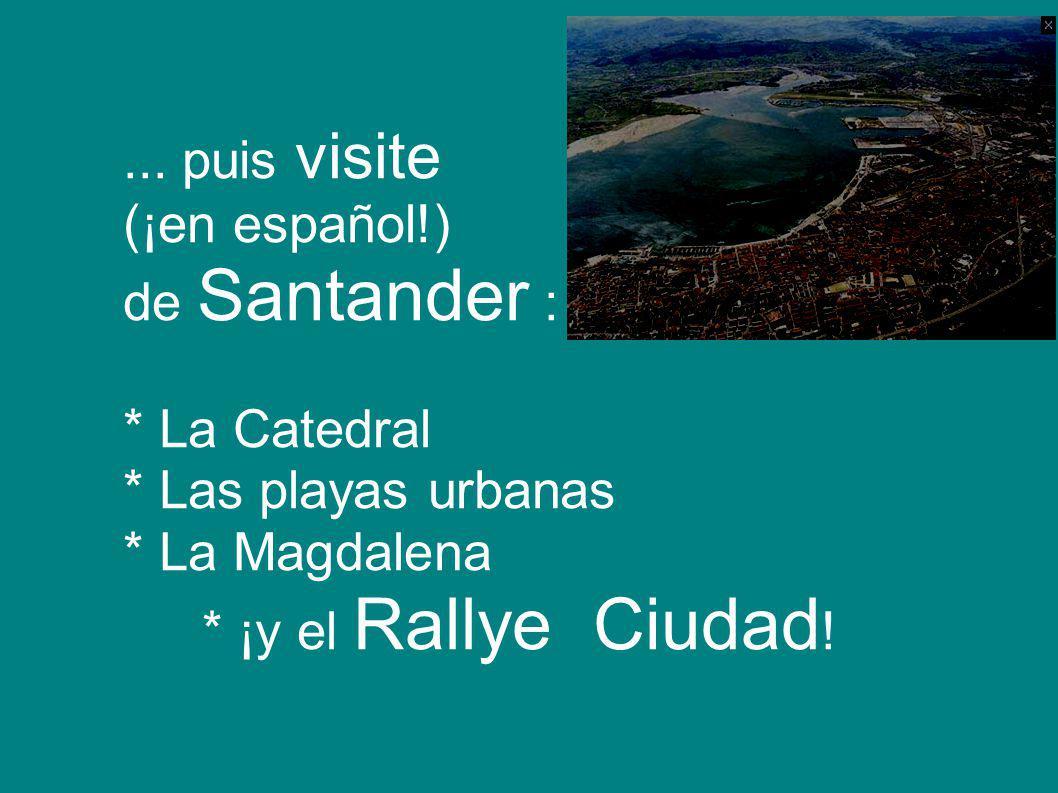 ... puis visite accompagnée (¡en español!) de Santander : * La Catedral * Las playas urbanas * La Magdalena * ¡y el Rallye Ciudad !
