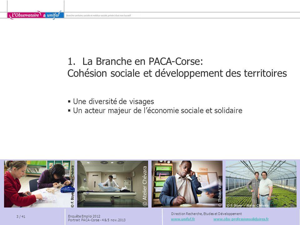 Unifaf - Direction Recherche, Etudes et Développement 2012 : UNE CROISSANCE COMPARABLE AU NATIONAL  En PACA-Corse, la Branche connaît à l'issue de l'année 2011 une dynamique de croissance régionale légèrement plus soutenue qu'à l'échelle nationale.