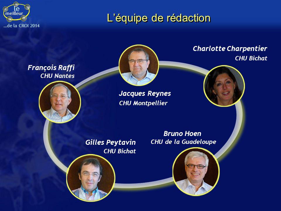 le meilleur …de la CROI 2014 L'équipe de rédaction François Raffi CHU Nantes Gilles Peytavin CHU Bichat Charlotte Charpentier CHU Bichat Jacques Reyne