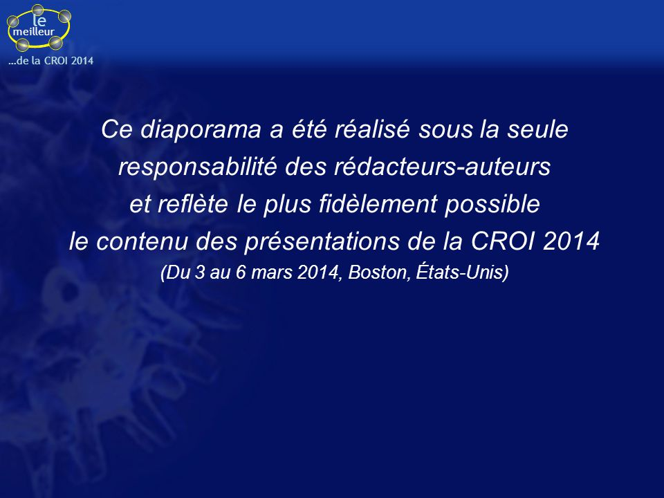 le meilleur …de la CROI 2014 ATV/r et grossesse dans une étude française (1) Etude : descriptive, rétrospective, multicentrique, transversale Objectifs : pharmacocinétiques, efficacité et tolérance d'ATV/r au cours de la grossesse Critères d'inclusion : femmes enceintes, VIH+ sensibles à ATV, avec données démographiques, immuno-virologiques et PK renseignées Méthode –Détermination des concentrations plasmatiques d'ATV au cours des 3 trimestres, à l'accouchement et en post-partum (T1, T2, T3, A et PP) et au sang de cordon par couplage LC-MS/MS –Traitement par ATV/r (300/100 mg qd) sans ajustement de doses d'ATV/r au cours de la grossesse –Echec virologique défini par 2 CV successives > 50 c/ml –Récupération des données cliniques, immuno-virologiques dans les dossiers patients –Interprétation des résultats des C 24h d'ATV par rapport aux seuils habituels de concentrations : > 150 ng/ml pour efficacité antivirale < 850 ng/ml pour tolérance Lê MP, CROI 2014, Abs.