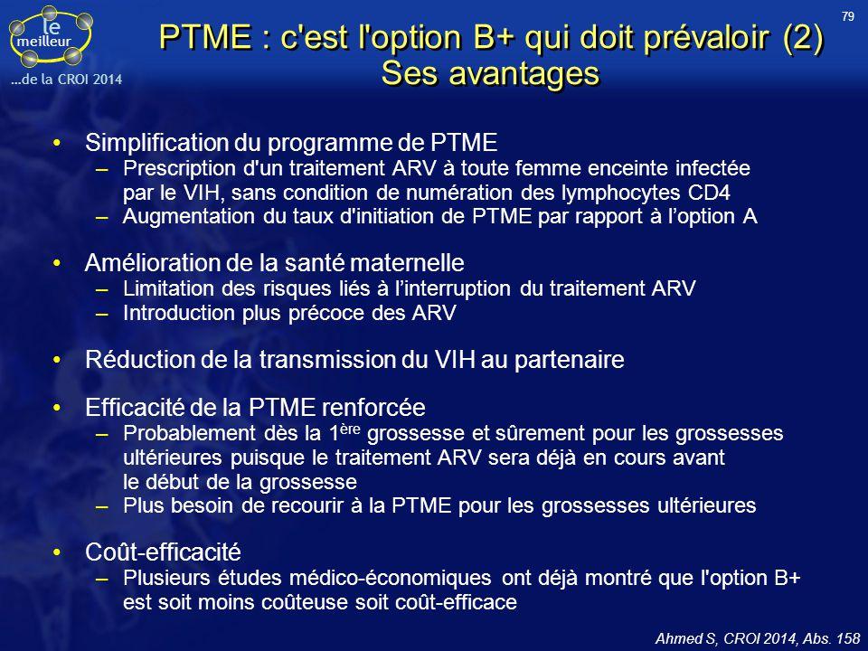 le meilleur …de la CROI 2014 PTME : c'est l'option B+ qui doit prévaloir (2) Ses avantages Simplification du programme de PTME –Prescription d'un trai