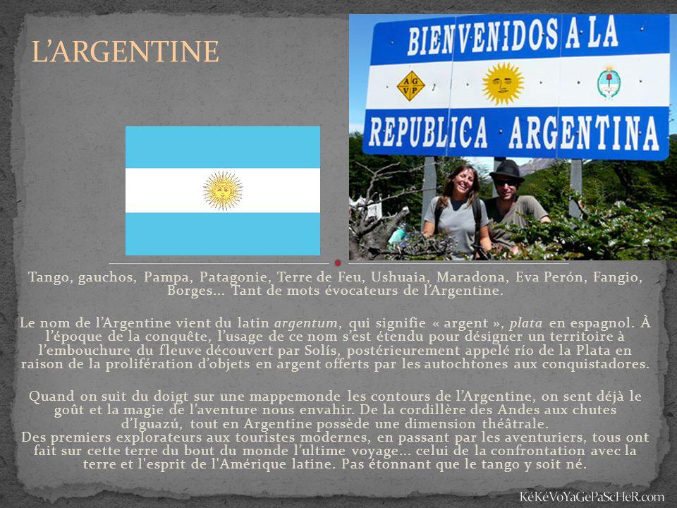 Tango, gauchos, Pampa, Patagonie, Terre de Feu, Ushuaia, Maradona, Eva Perón, Fangio, Borges... Tant de mots évocateurs de l'Argentine. Le nom de l'Ar
