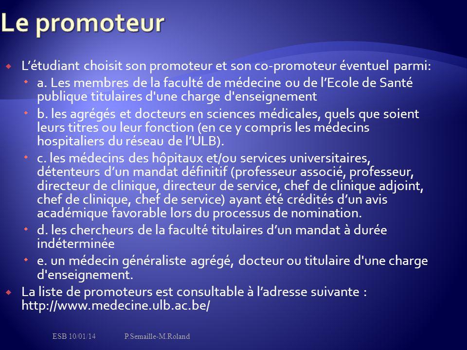  L'étudiant choisit son promoteur et son co-promoteur éventuel parmi:  a. Les membres de la faculté de médecine ou de l'Ecole de Santé publique