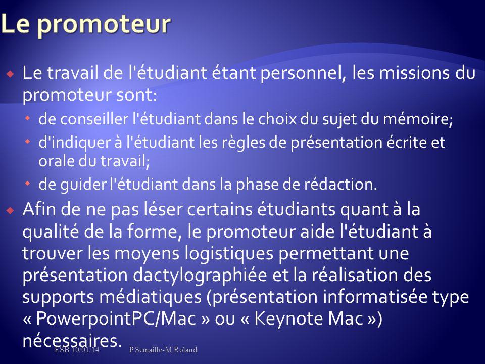  Le travail de l'étudiant étant personnel, les missions du promoteur sont:  de conseiller l'étudiant dans le choix du sujet du mémoire;  d'indi