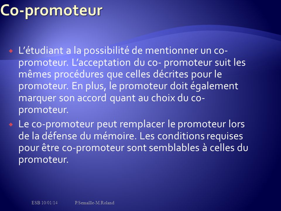  L'étudiant a la possibilité de mentionner un co- promoteur. L'acceptation du co- promoteur suit les mêmes procédures que celles décrites pour l
