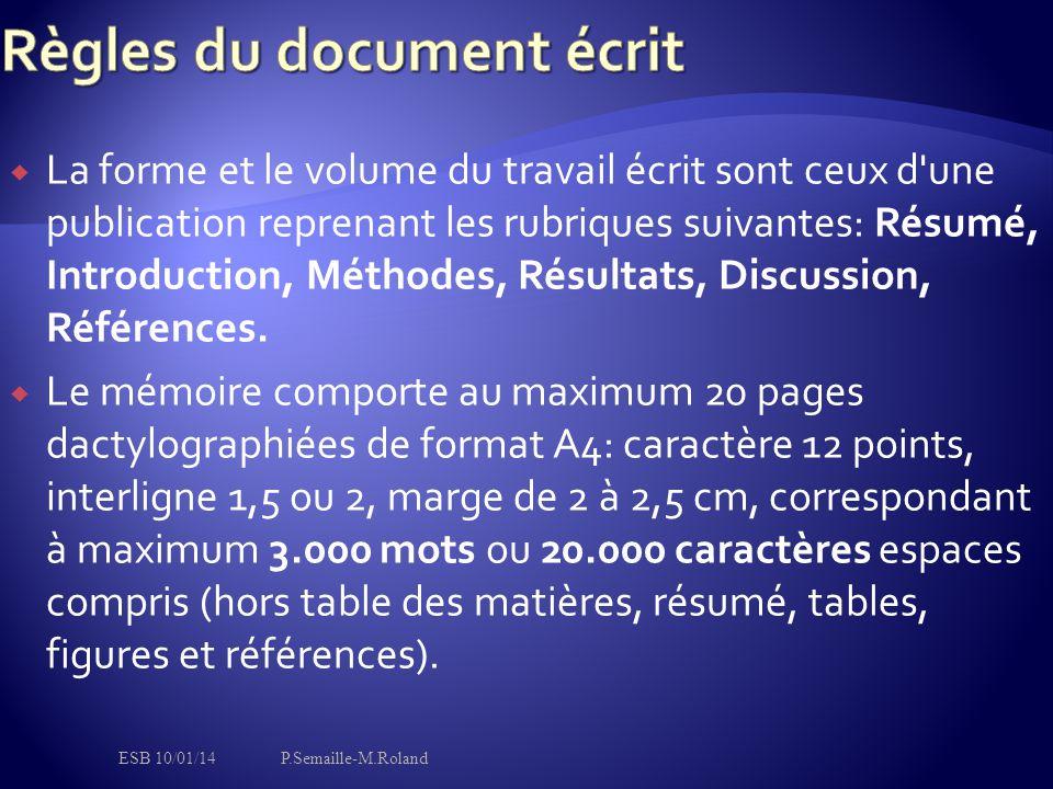  La forme et le volume du travail écrit sont ceux d une publication reprenant les rubriques suivantes: Résumé, Introduction, Méthodes, Résultats, Discussion, Références.