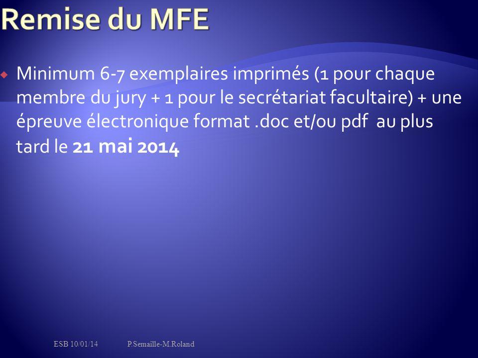  Minimum 6-7 exemplaires imprimés (1 pour chaque membre du jury + 1 pour le secrétariat facultaire) + une épreuve électronique format.doc et/ou pdf au plus tard le 21 mai 2014 ESB 10/01/14P.Semaille-M.Roland