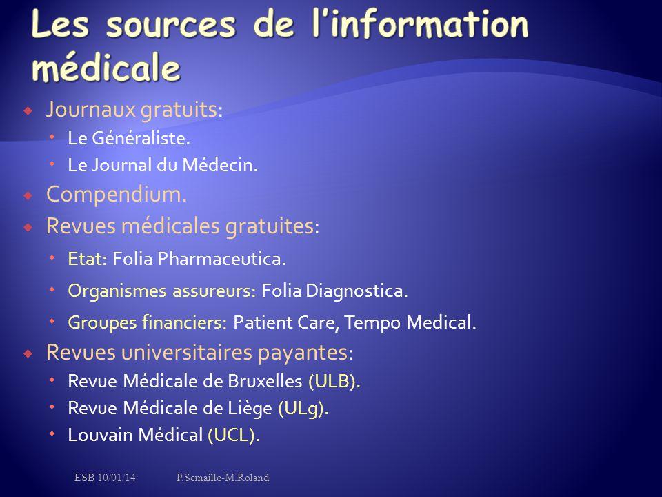 Journaux gratuits:  Le Généraliste.  Le Journal du Médecin.  Compendium.  Revues médicales gratuites:  Etat: Folia Pharmaceutica.  Organismes