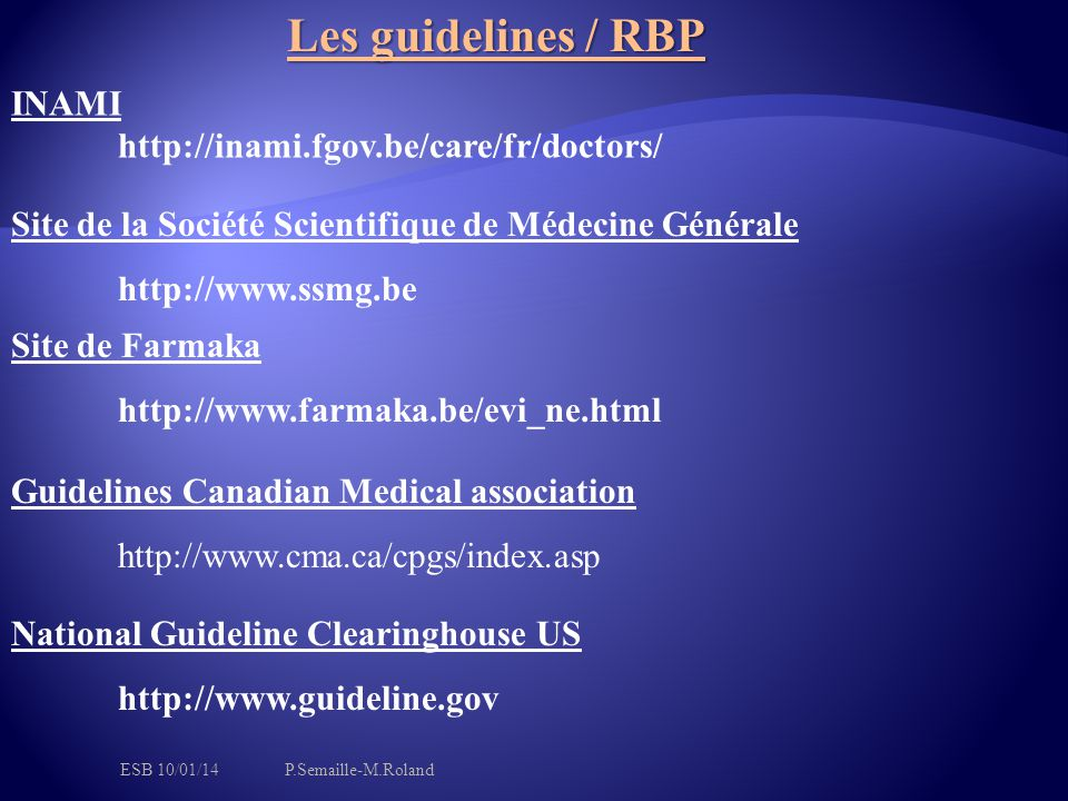 Les guidelines / RBP Site de Farmaka http://www.farmaka.be/evi_ne.html Site de la Société Scientifique de Médecine Générale http://www.ssmg.be INAMI h