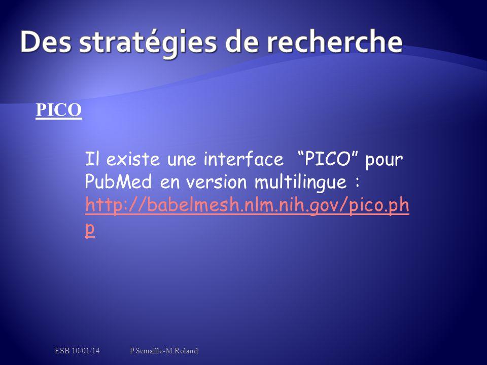 PICO Il existe une interface PICO pour PubMed en version multilingue : http://babelmesh.nlm.nih.gov/pico.ph p http://babelmesh.nlm.nih.gov/pico.ph p ESB 10/01/14P.Semaille-M.Roland