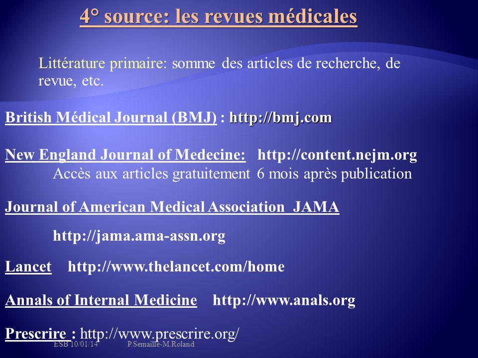 4° source: les revues médicales Littérature primaire: somme des articles de recherche, de revue, etc. http://bmj.com British Médical Journal (BMJ) : h