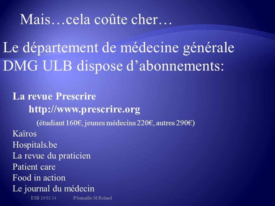 Mais…cela coûte cher… Le département de médecine générale DMG ULB dispose d'abonnements: La revue Prescrire http://www.prescrire.org (étudiant 160€, j