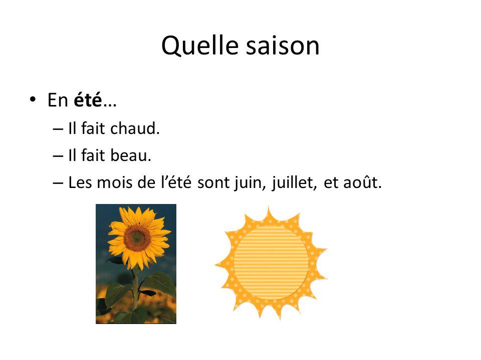 Quelle saison En été… – Il fait chaud. – Il fait beau. – Les mois de l'été sont juin, juillet, et août.