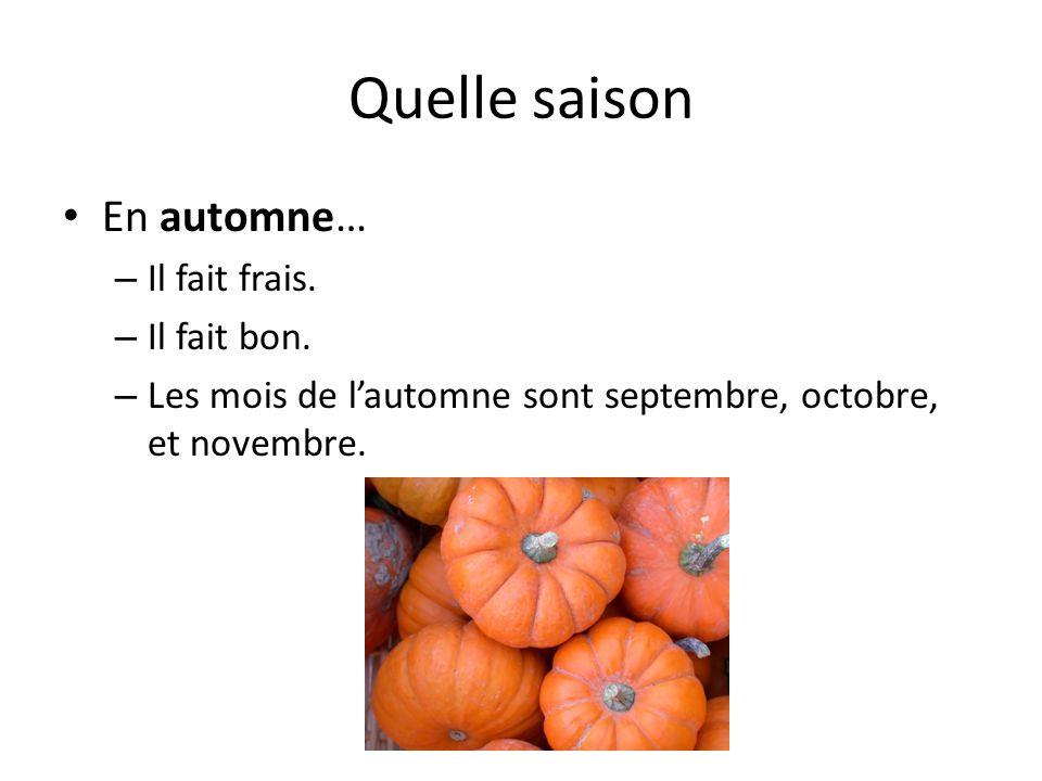 Quelle saison En automne… – Il fait frais. – Il fait bon. – Les mois de l'automne sont septembre, octobre, et novembre.