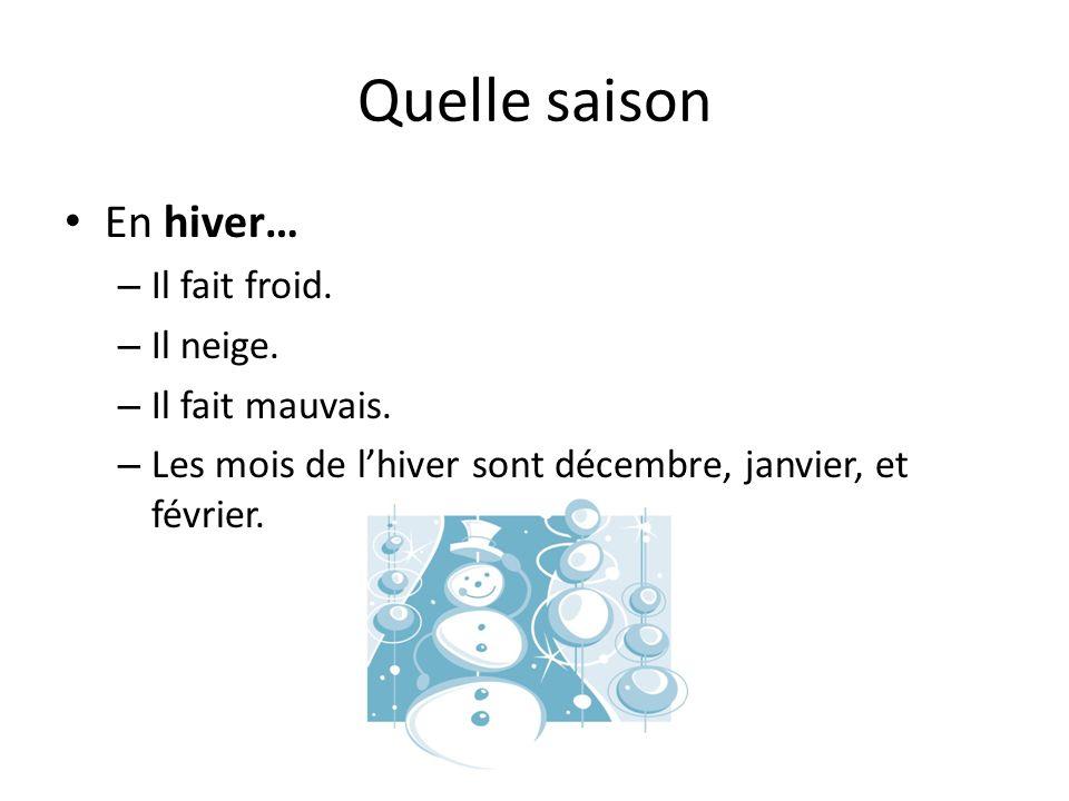 Quelle saison En hiver… – Il fait froid. – Il neige. – Il fait mauvais. – Les mois de l'hiver sont décembre, janvier, et février.