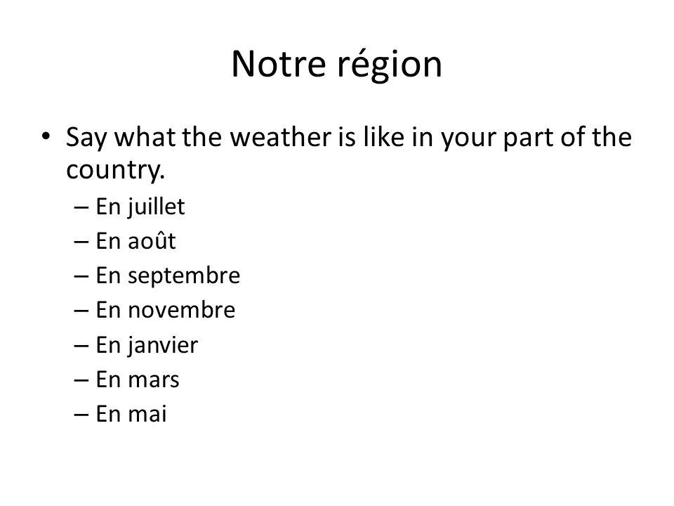 Notre région Say what the weather is like in your part of the country. – En juillet – En août – En septembre – En novembre – En janvier – En mars – En