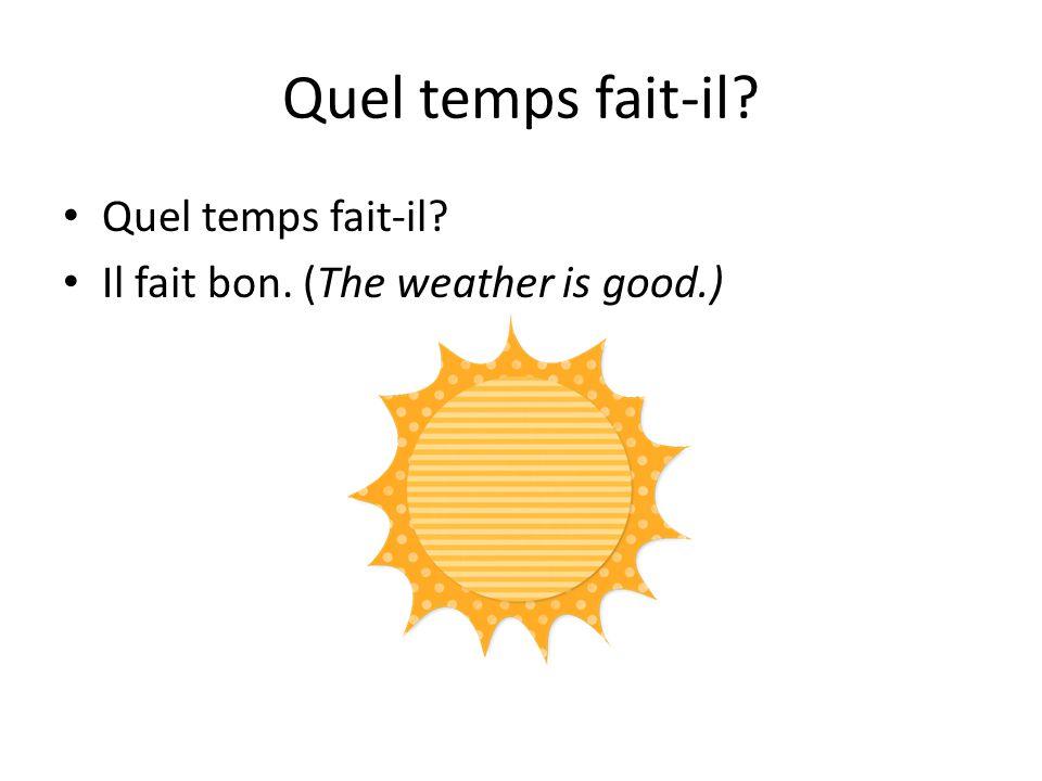 Quel temps fait-il? Il fait bon. (The weather is good.)