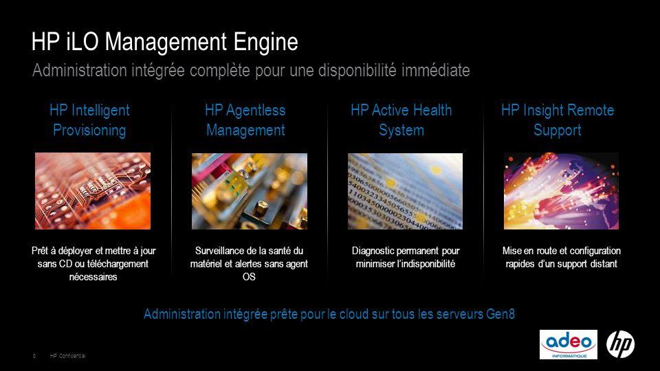 6HP Confidential Administration intégrée complète pour une disponibilité immédiate HP iLO Management Engine HP Intelligent Provisioning Prêt à déploye