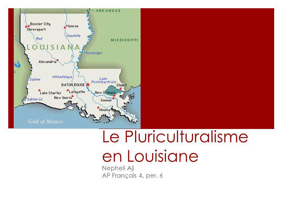 Le Pluriculturalisme en Louisiane Nepheli Aji AP Français 4, per. 6