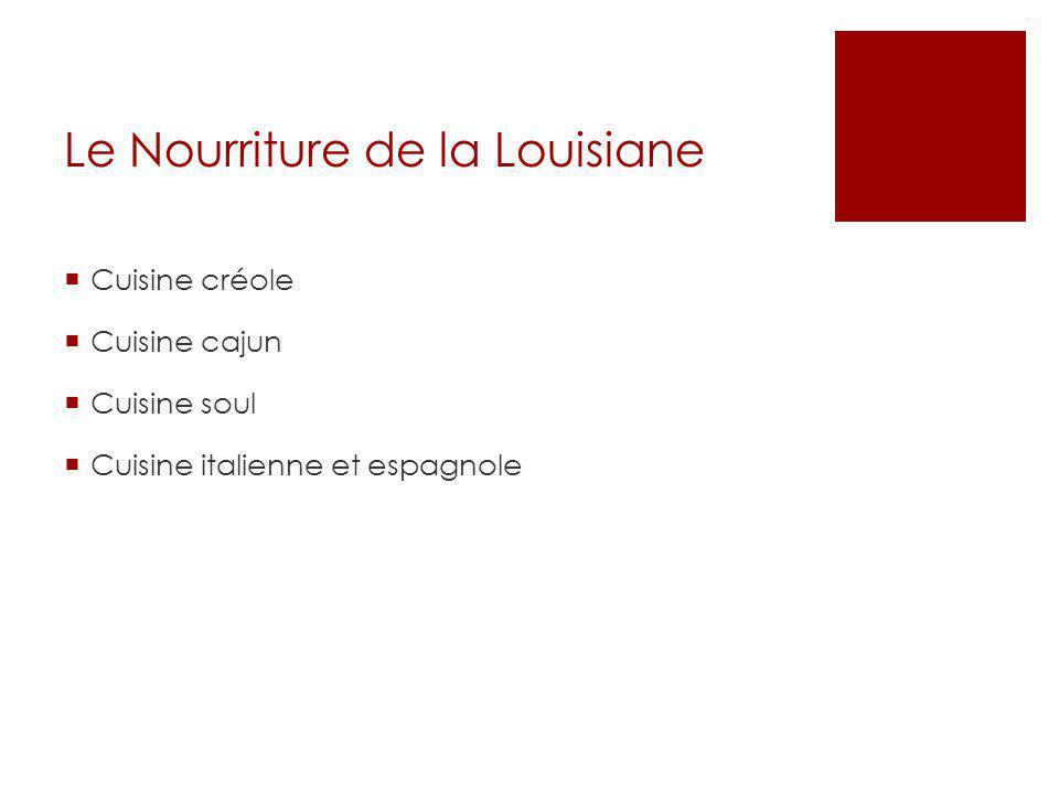 Le Nourriture de la Louisiane  Cuisine créole  Cuisine cajun  Cuisine soul  Cuisine italienne et espagnole