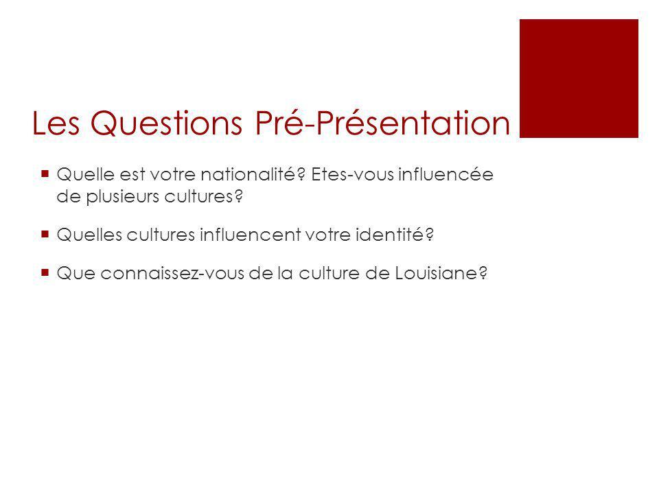 Les Questions Pré-Présentation  Quelle est votre nationalité? Etes-vous influencée de plusieurs cultures?  Quelles cultures influencent votre identi